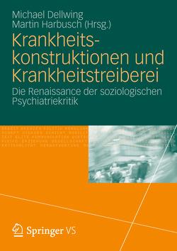 Krankheitskonstruktionen und Krankheitstreiberei von Dellwing,  Michael, Harbusch,  Martin