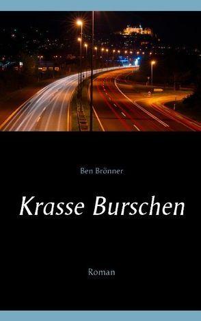 Krasse Burschen von Brönner,  Ben