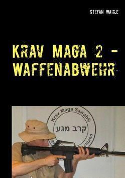 Krav Maga 2 – Waffenabwehr von Wahle,  Stefan