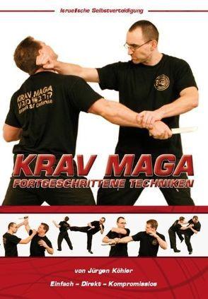Krav Maga Fortgeschrittene Techniken – Israelische Selbstverteidigung von Köhler,  Jürgen, Masberg,  Mario