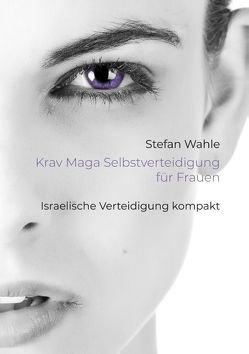 Krav Maga Selbstverteidigung für Frauen von Wahle,  Stefan