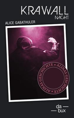 Krawallnacht – Alina von Gabathuler,  Alice