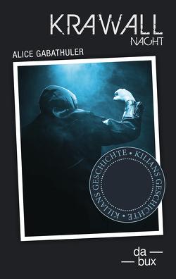 Krawallnacht – Kilian von Gabathuler,  Alice