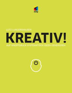 Kreativ! Auf Knopfdruck systematisch Ideen generieren von Lungershausen,  Lutz