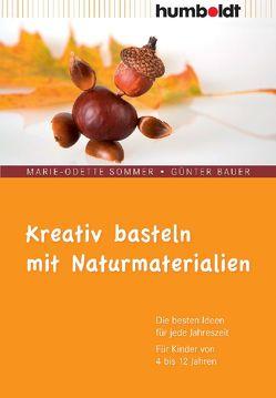 Kreativ basteln mit Naturmaterialien von Bauer,  Günter, Sommer,  Marie-Odette