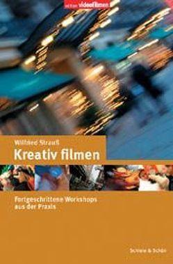 Kreativ filmen von Strauss,  Wilfried