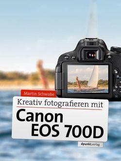 Kreativ fotografieren mit Canon EOS 700D von Schwabe,  Martin