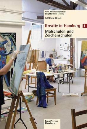 Kreativ in Hamburg – Malschulen und Zeichenschulen von Ahlemann,  Axel, Beier,  Brigitte, Plenz,  Ralf