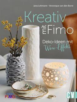 Kreativ mit FIMO® von Lehmann,  Jana, Van den Borre ,  Veronique