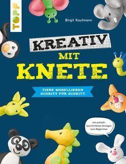 Kreativ mit Knete. Tiere modellieren Schritt für Schritt von Kaufmann,  Birgit