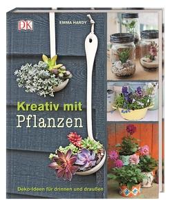 Kreativ mit Pflanzen von Hardy,  Emma