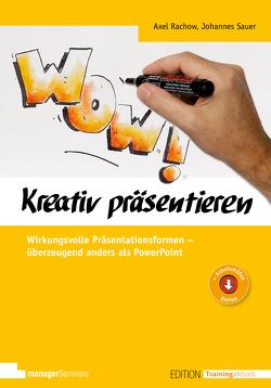 Kreativ präsentieren von Rachow,  Axel, Sauer,  Johannes