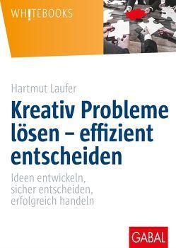 Kreativ Probleme lösen – effizient entscheiden von Laufer,  Hartmut