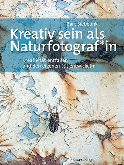 Kreativ sein als Naturfotograf*in von Siebelink,  Bart