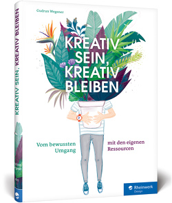 Kreativ sein, kreativ bleiben von Wegener,  Gudrun