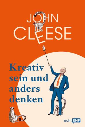 Kreativ sein und anders denken – Eine Anleitung vom legendären Monthy Python Komiker von Cleese,  John, Flegler,  Leena