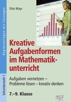 Kreative Aufgabenformen im Mathematikunterricht 7.–9. Klasse von Mayr,  Otto