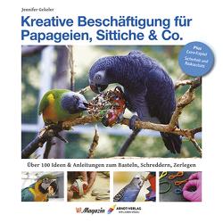 Kreative Beschäftigungg für Papageien, Sittiche & Co. von Gekeler,  Jennifer