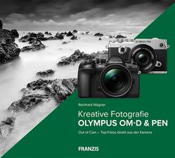 Kreative Fotografie mit Olympus OM-D & PEN von Wagner,  Reinhard