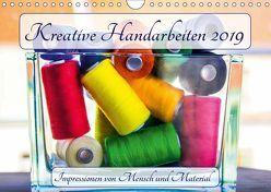 Kreative Handarbeiten 2019. Impressionen von Mensch und Material (Wandkalender 2019 DIN A4 quer)