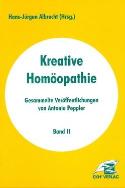 Kreative Homöopathie – Gesammelte Veröffentlichungen von Albrecht,  Hans J, Peppler,  Antonie