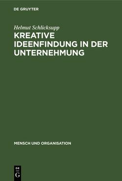 Kreative Ideenfindung in der Unternehmung von Schlicksupp,  Helmut