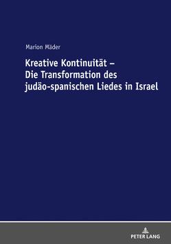 Kreative Kontinuität – Die Transformation des judäo-spanischen Liedes in Israel von Mäder,  Marion