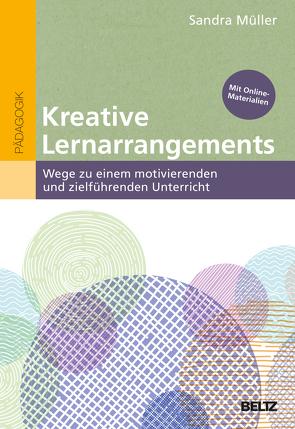 Kreative Lernarrangements von Müller,  Sandra