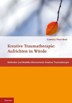 Kreative Traumatherapie: Aufrichten in Würde von Frick-Baer,  Gabriele