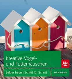Kreative Vogel- und Futterhäuschen von Schneider,  Eva