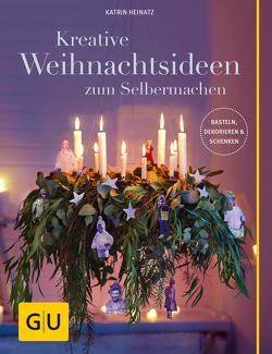 Kreative Weihnachtsideen zum Selbermachen von Heinatz,  Katrin