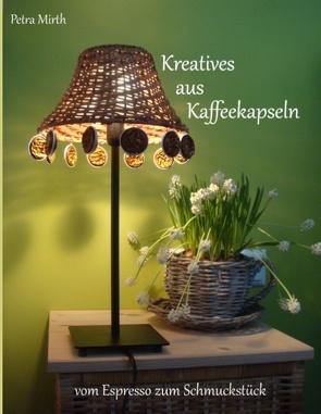 Kreatives aus Kaffeekapseln von Mirth,  Petra