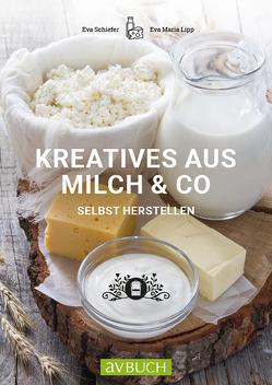 Kreatives aus Milch & Co. von Lipp,  Maria, Schiefer,  Eva