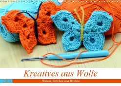 Kreatives aus Wolle – Häkeln, Stricken und Basteln (Wandkalender 2019 DIN A3 quer) von Frost,  Anja
