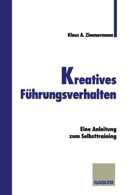 Kreatives Führungsverhalten von Zimmermann,  Klaus A.