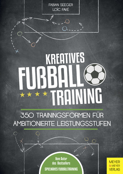 Kreatives Fußballtraining von Favé,  Loic, Seeger,  Fabian