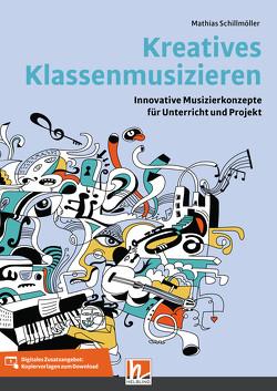 Kreatives Klassenmusizieren von Schillmöller,  Mathias