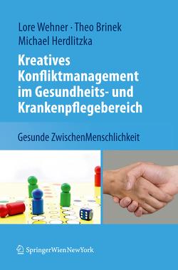 Kreatives Konfliktmanagement im Gesundheits- und Krankenpflegebereich von Brinek,  Theodor, Herdlitzka,  Michael, Wehner,  Lore