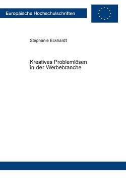 Kreatives Problemlösen in der Werbebranche von Eckhardt,  Stephanie