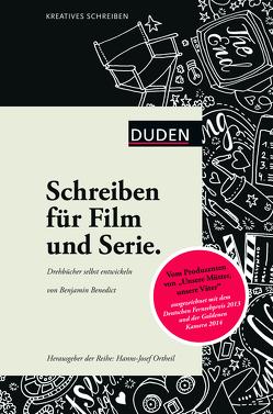 Kreatives Schreiben – Schreiben für Film und Serie von Benedict,  Benjamin, Ortheil,  Hanns-Josef