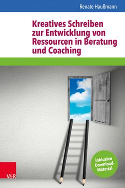 Kreatives Schreiben zur Entwicklung von Ressourcen in Beratung und Coaching von Damm,  Nadja, Haußmann,  Renate