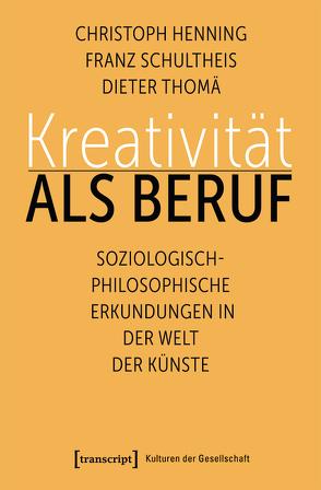 Kreativität als Beruf von Henning,  Christoph, Schultheis,  Franz, Thomä,  Dieter