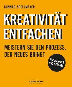 Kreativität entfachen von Spellmeyer,  Gunnar