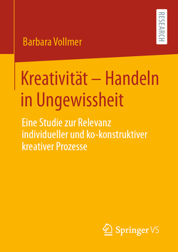 Kreativität – Handeln in Ungewissheit von Vollmer,  Barbara