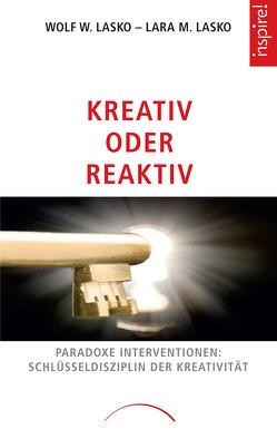 Kreativität oder Reaktiv von Lasko,  Lara M., Lasko,  Wolf W.
