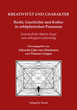 KREATIVITÄT UND CHARAKTER – Recht, Geschichte und Kultur in schöpferischen Prozessen von Gergen,  Thomas, Götz von Olenhusen,  Albrecht