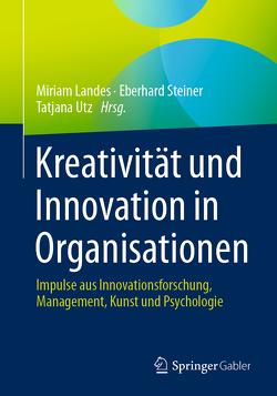 Kreativität und Innovation in Organisationen von Landes,  Miriam, Steiner,  Eberhard, Utz,  Tatjana