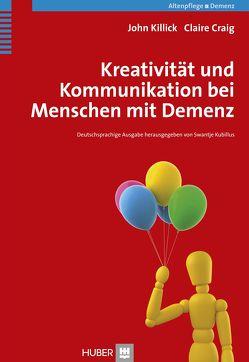 Kreativität und Kommunikation bei Menschen mit Demenz von Börger,  Heide, Craig,  Claire, Killick,  John