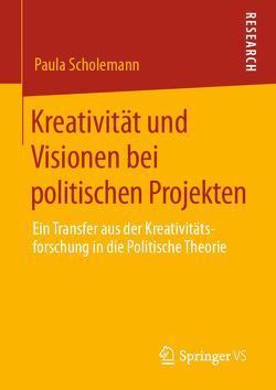 Kreativität und Visionen bei politischen Projekten von Scholemann,  Paula