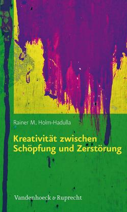 Kreativität zwischen Schöpfung und Zerstörung von Holm-Hadulla,  Rainer M.